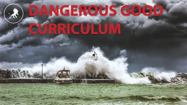 Dangerous Good - The Curriculum