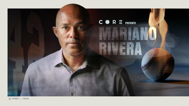 CORE Episode 1 - Mariano Rivera