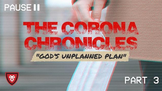 The Corona Chronicles (God's Unplanned Plan) Part 3