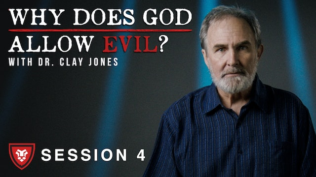 """Why Does God Allow Evil?"" with Clay Jones Session 4"