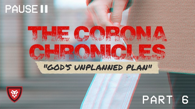 The Corona Chronicles (God's Unplanned Plan) Part 6