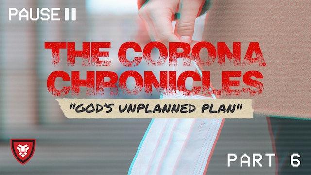 The Corona Chronicles (God's Unplanned Plan) Part 6