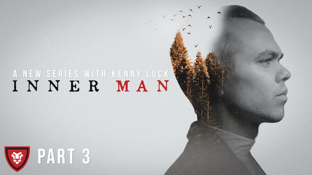 Inner Man Part 3 with Kenny Luck