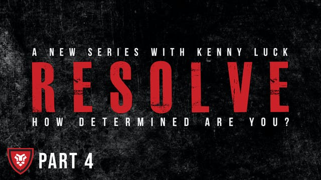 """RESOLVE"" Part 4 with Kenny Luck"
