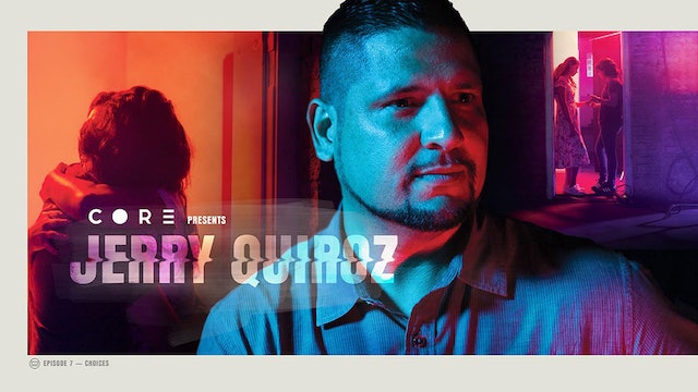 CORE Episode 7 Jerry Quiroz