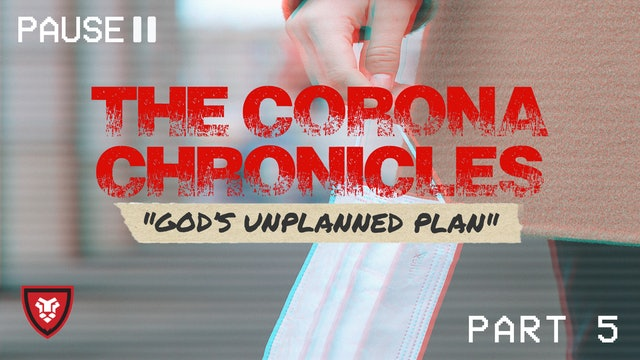 The Corona Chronicles (God's Unplanned Plan) Part 5