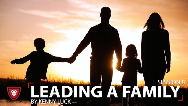 Leading A Family Session 8