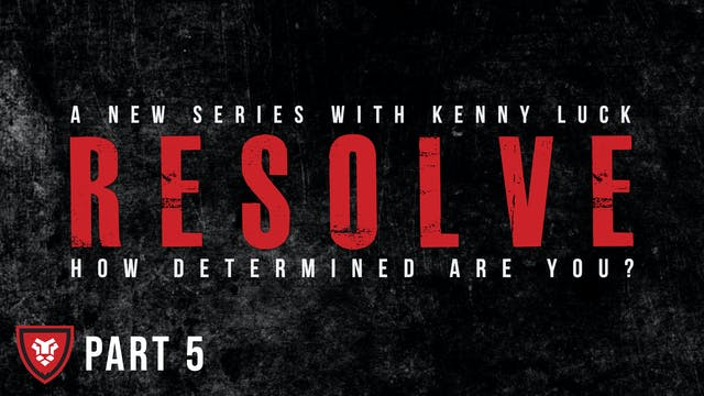 """RESOLVE"" Part 5 Live with Kenny Luck"