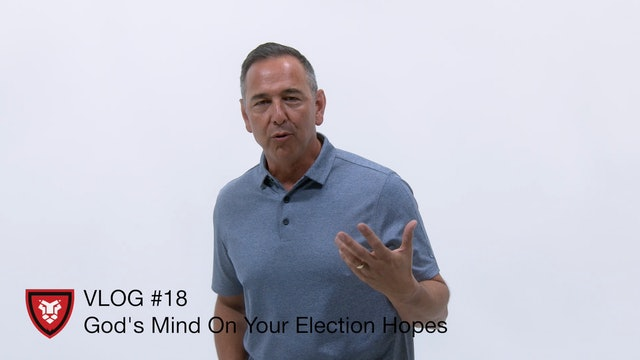 VLOG #18 God's Mind On Your Election Hopes