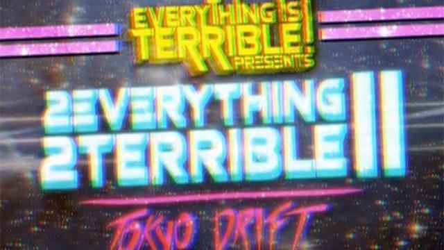 2Everything 2Terrible 2: Tokyo Drift