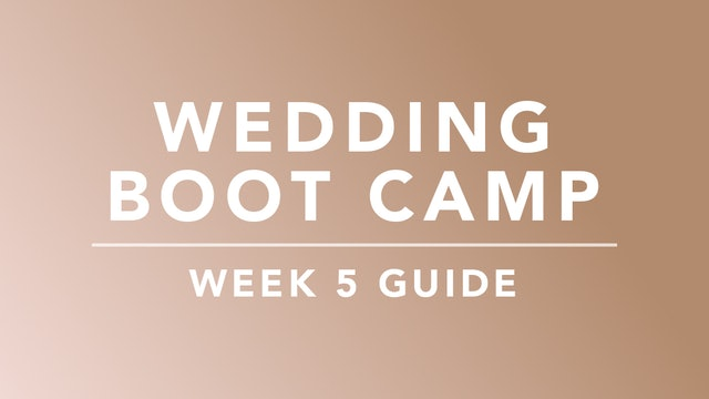 Wedding Boot Camp: Week 5 Guide