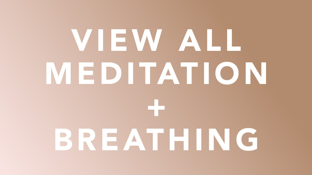 View All Meditation + Breathing