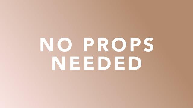 No Props Needed