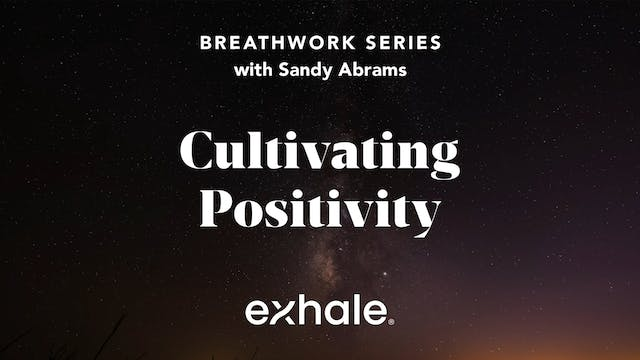 Breathwork Series: Cultivating Positi...