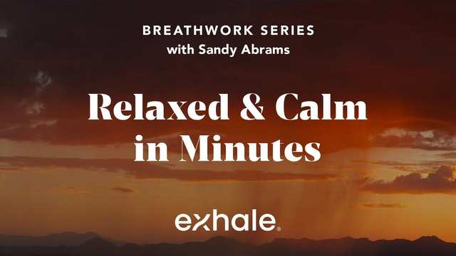 Breathwork Series: Relaxed and Calm in Minutes