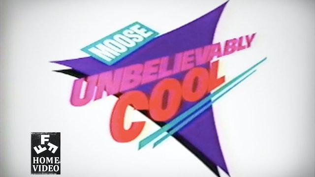 Moose: Unbelievably Cool