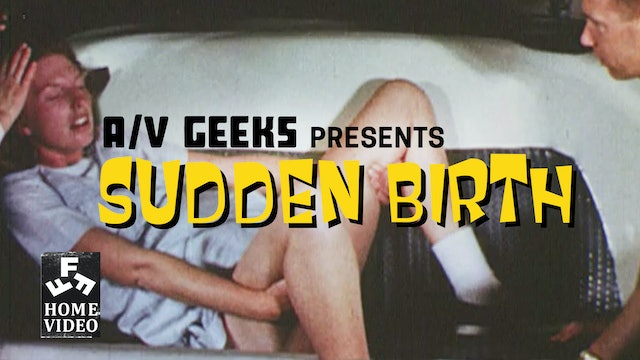 A/V Geeks Presents: Sudden Birth