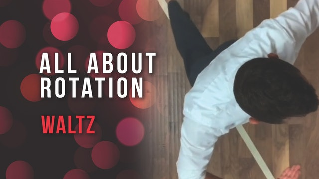 All About Rotation - Waltz