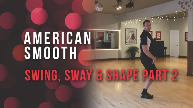 American Smooth - Swing, Sway & Shape - Part 2