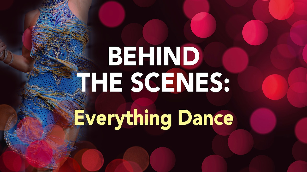 BEHIND THE SCENES: Everything Dance