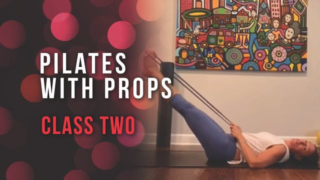 Pilates with Props - Class 2: Essenti...
