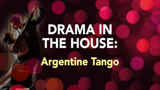 DRAMA IN THE HOUSE: Argentine Tango
