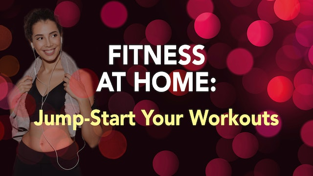 FITNESS AT HOME: Jump-Start Your Workouts