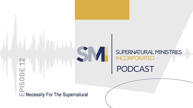 012 - Necessity For The Supernatural