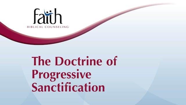 The Doctrine of Progressive Sanctification (Steve Viars)
