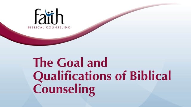 The Goal and Qualifications of Biblical Counseling (Dustin Folden)