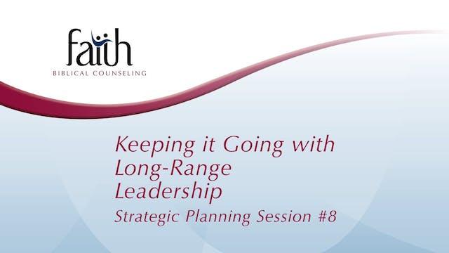 8 Keep it Going with Long-Range Leadership (Steve Viars)