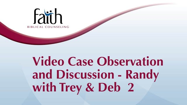 "Video Case Observation: Randy Patten with ""Trey & Deb"" #2 (Garner) & Q&A (Viars)"