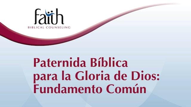 Paternida Bíblica-para la Gloria de Dios #1: Fundamento Común (Newton Pena)
