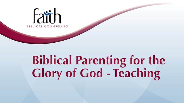 Biblical Parenting for the Glory of God - Teaching (Rob Green)