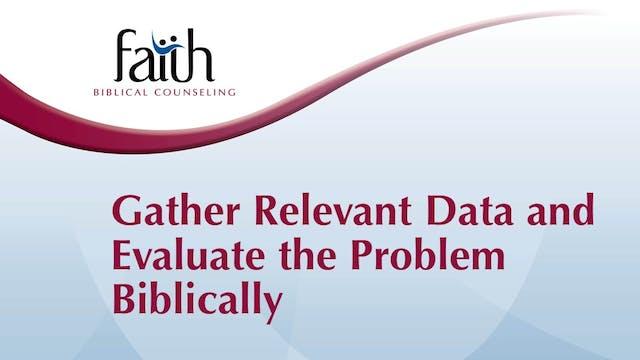 KE 3&4 - Gather Relevant Data and Evaluate the Problem Biblically (Steve Viars)