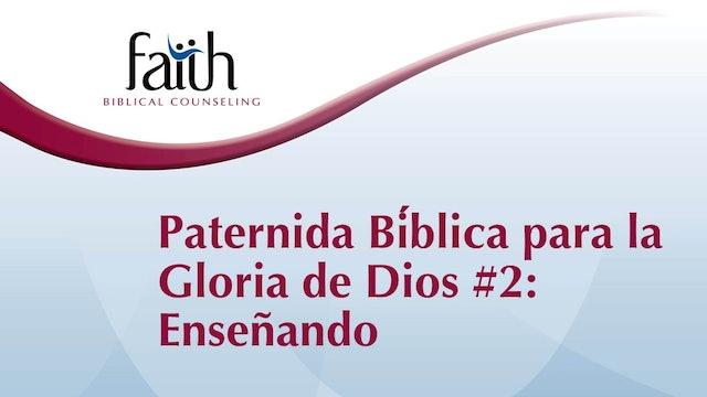 Paternidad Bíblica para la Gloria de Dios #2:_Ensenando (Rob Green)