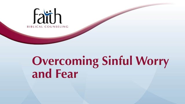 Overcoming Sinful Worry and Fear (Brent Aucoin)