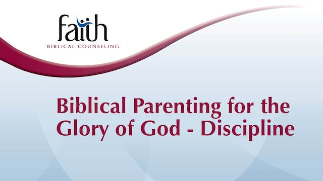 Biblical Parenting for the Glory of God - Discipline (Randy Patten)