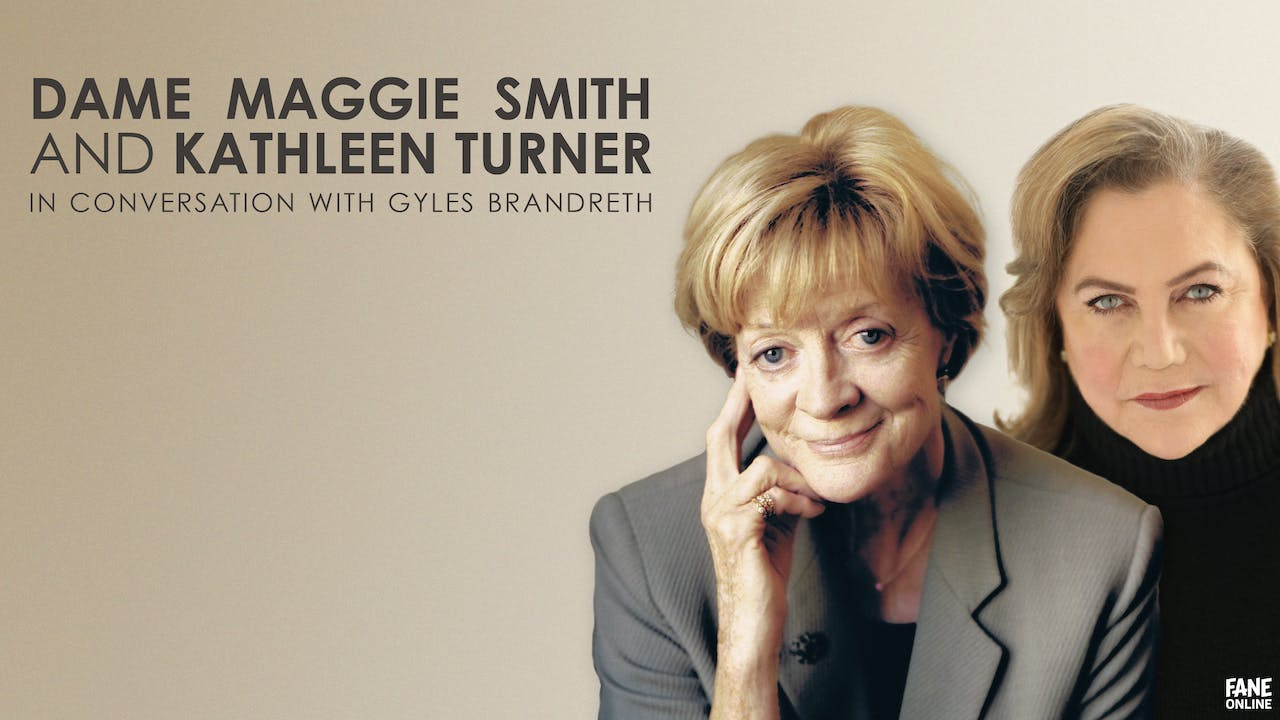 Dame Maggie Smith & Kathleen Turner - 9/4 7pm AEDT