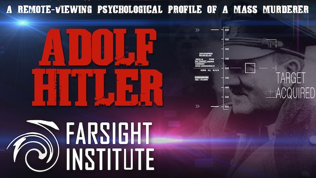 Adolf Hitler: A Remote-Viewing Psychological Profile of a Mass Murderer