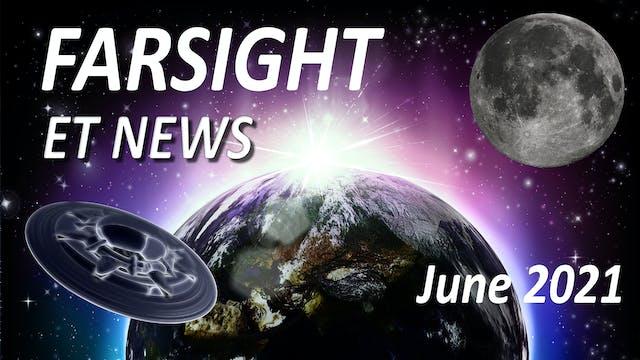Farsight's ET News Forecast: June 2021