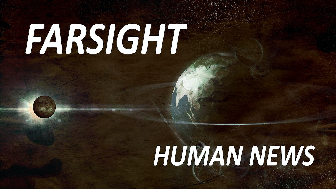 Farsight Human News: The News Before It Happens
