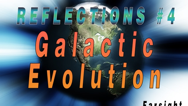 Reflections #4 Galactic Evolution and the Evolution of Humanity
