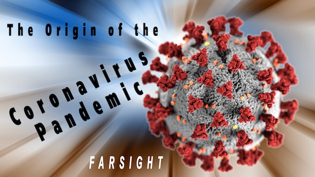 Origin of the Coronavirus Pandemic: Farsight Project