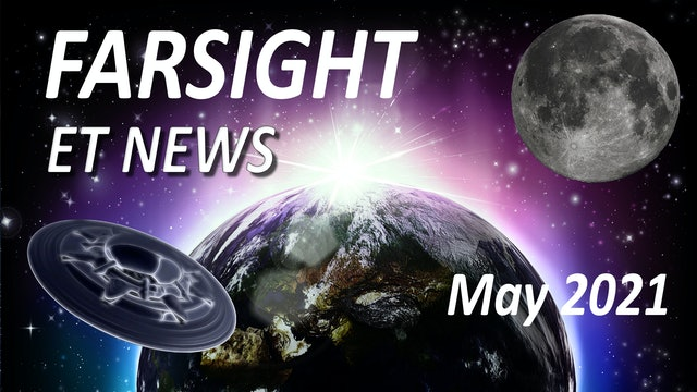 Farsight's ET News Forecast: May 2021