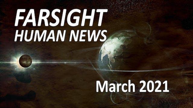 Farsight Human News Forecast: March 2021