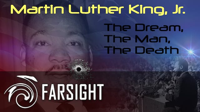 Martin Luther King, Jr.: The Dream, The Man, The Death — A Farsight Project