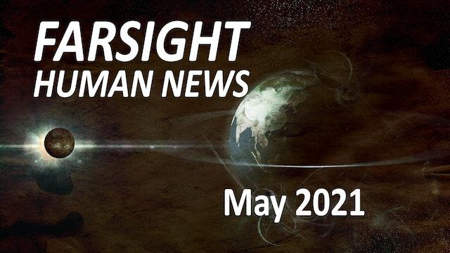 Farsight Human News Forecast: May 2021