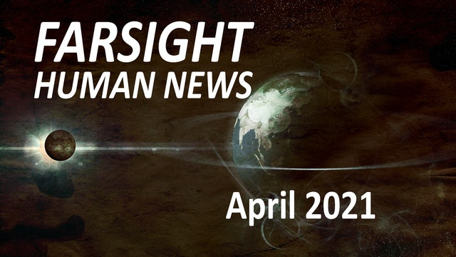 Farsight Human News Forecast: April 2021