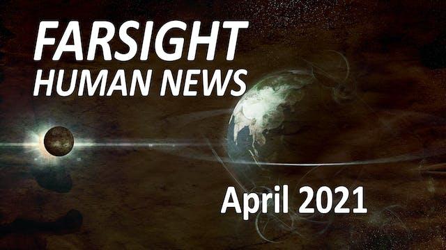 Farsight Human News Forecast: April 2021